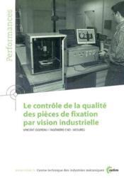 Le controle de la qualite des pieces de fixation par vision industrielle ; performances, resultats des - Couverture - Format classique