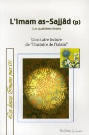 L'imam as-Sajjâd ; le quatrième imam ; une autre lecture de l'histoire de l'islam - Couverture - Format classique