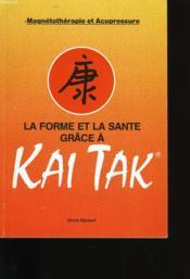 La Forme Et La Sante Grace A Kai Tak. - Couverture - Format classique