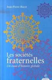 Les Societes Fraternelles ; Un Essai D'Histoire Globale - Intérieur - Format classique