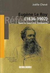 Eugène le roy, 1836-1907 ; icare au pays des croquants - Intérieur - Format classique