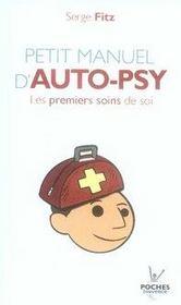 Petit manuel d'auto-psy ; les premiers soins de soi - Intérieur - Format classique