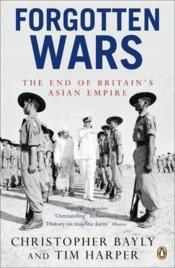 Vente livre :  FORGOTTEN WARS - THE END OF BRITAIN'S ASIAN EMPIRE  - Bayly & Harper