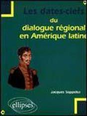 Les Dates-Clefs Du Dialogue Regional En Amerique Latine - Couverture - Format classique
