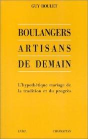 Boulangers artisans de demain ; l'hypothétique mariage de la tradition et du progrès - Couverture - Format classique