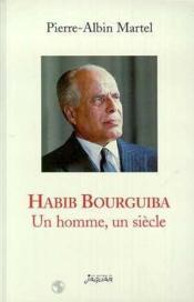 Habib Bourguiba Un Homme Un Siecle - Couverture - Format classique