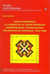 Etre Syndique(E) A L'Ombre De La Croix Potencee. Corporatisme, Syndic Alisme, Resistance En Autriche - Intérieur - Format classique