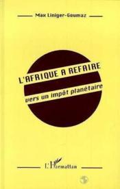 Afrique A Refaire. Vers Un Impot Planetaire - Couverture - Format classique