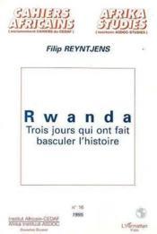 Rwanda Trois Jours Qui Ont Fait Basculer L'Histoire - Couverture - Format classique