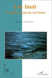 Inuit (Les) Ce Qu'Ils Savent Du Territoire - Couverture - Format classique