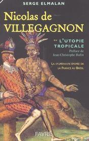 Nicolas Durand De Villegagnon Ou L'Utopie Tropicale. La Stupéfiante Épopée De La France Au Brésil - Intérieur - Format classique