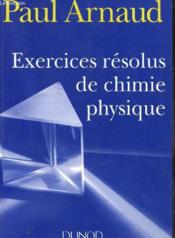 Vente livre :  Exercices Resolus De Chimie Physique  - Paul Arnaud