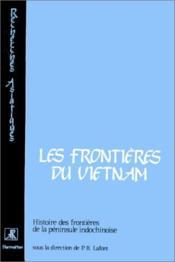 Frontières du Vietnam ; histoire des frontières de la pénisule indochinoise - Couverture - Format classique