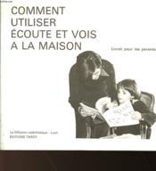Comment Utiliser Ecoute Et Vois A La Maison - Livret Pour Les Parents - Couverture - Format classique