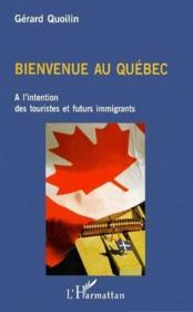 Bienvenue au Québec ; à l'intention des touristes et futurs immigrants - Couverture - Format classique