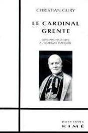 Le cardinal Grente ; des maisons closes à l'Académie française - Couverture - Format classique