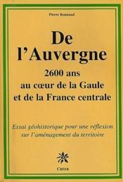 De l'Auvergne ; 2600 ans au cours de la Gaule et de la France centrale ; essai géohistorique pour une réflexion sur l'aménagement du territoire - Couverture - Format classique