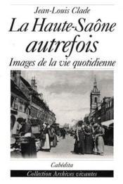 La Haute-Saône autrefois ; images de la vie quotidienne - Couverture - Format classique