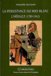La persistance du midi blanc ; l'Herault (1789-1962) - Couverture - Format classique