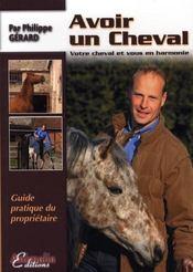 Avoir un cheval ; votre cheval et vous en harmonie ; guide pratique du propriétaire - Intérieur - Format classique