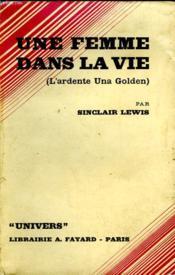 Une Femme Dans La Vie. ( L'Ardente Una Golden ). - Couverture - Format classique