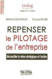 Repenser Le Pilotage De L'Entreprise - Reconcilier La Vision Strategique Et L'Action - Couverture - Format classique