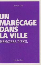 Un marécage dans la ville ; mémoires d'exil - Couverture - Format classique