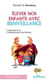 Élever nos enfants avec bienveillance ; l'approche de la communication non violente - Couverture - Format classique