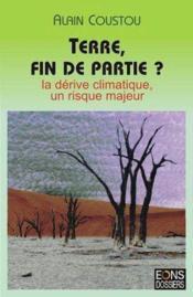 Terre, fin de partie ? la derive climatique, un risque majeur - Couverture - Format classique