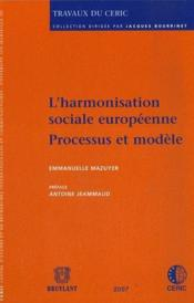 Lo'harmonisation sociale européenne ; processus et modèle - Couverture - Format classique