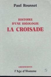 Histoire Une Ideologie La Croisade - Couverture - Format classique