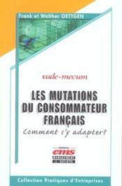 Les Mutations Du Consommateur Francais Comment S'Y Adapter ? Vade-Mecum - Couverture - Format classique