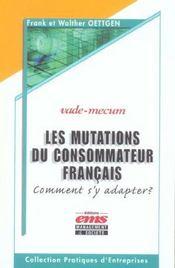 Les Mutations Du Consommateur Francais Comment S'Y Adapter ? Vade-Mecum - Intérieur - Format classique