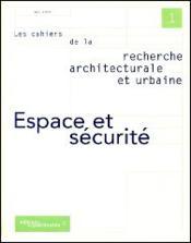 Les Cahiers De La Recherche Architecturale Et Urbaine N.1 ; Espace Et Sécurité - Couverture - Format classique