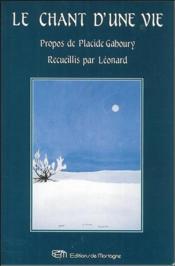 Le chant d'une vie ; propos de Placide Gaboury - Couverture - Format classique