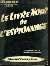 Le Livre Noir De L'Espionnage. Les Dessous De La Guerre De L'Ombre. - Couverture - Format classique