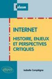 Internet ; histoire enjeux et perspectives critiques - Intérieur - Format classique