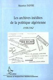 Les Archives Inedites De La Politique Algerienne 1958-1962 - Intérieur - Format classique