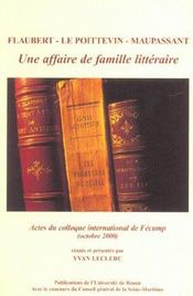 Flaubert - Le Poittevin - Maupassant. Une Affaire De Famille Litterai Re. Colloque International Ten - Intérieur - Format classique