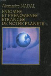 Enigmes Et Phenomenes Etranges De Notre Planete - Couverture - Format classique