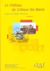 Le Chateau De Greoux Les Bains ; Alpes De Haute Provence ; Une Residence Seigneuriale Du Moyen Age A L'Epoque Moderne - Intérieur - Format classique