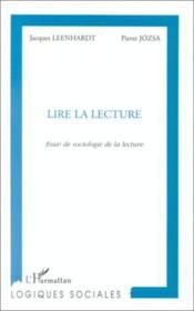 Lire la lecture ; essai de sociologie de la lecture - Couverture - Format classique