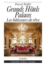 Grands Hotels Palaces - Les Batisseurs De Reve - Couverture - Format classique