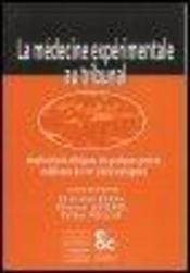 La Medecine Experimentale Au Tribunal ; Implications Ethiques - Intérieur - Format classique