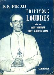 S.S. Pie Xii. Triptyque. Lourdes Suivi De Saint Dominque, Saint Albert-Le-Grand - Couverture - Format classique