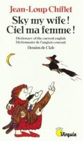 Vente  Sky, My Wife ! Ciel, Ma Femme ! Dictionary Of The Current English. Dictionnaire De L'Anglais Courant  - Jean-Loup Chiflet