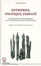 Entreprise, politique, parenté ; une perspective anthropologique sur la Côte-d'Ivoire dans le monde actuel - Couverture - Format classique