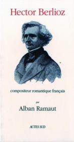 Hector berlioz, compositeur romantique francais - Couverture - Format classique