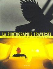 La photographie traversée ; rencontres internationales de la photographie, Arles - Couverture - Format classique