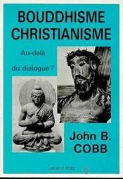 Bouddhisme - Christianisme: Au-Dela Du Dialogue ? - Couverture - Format classique